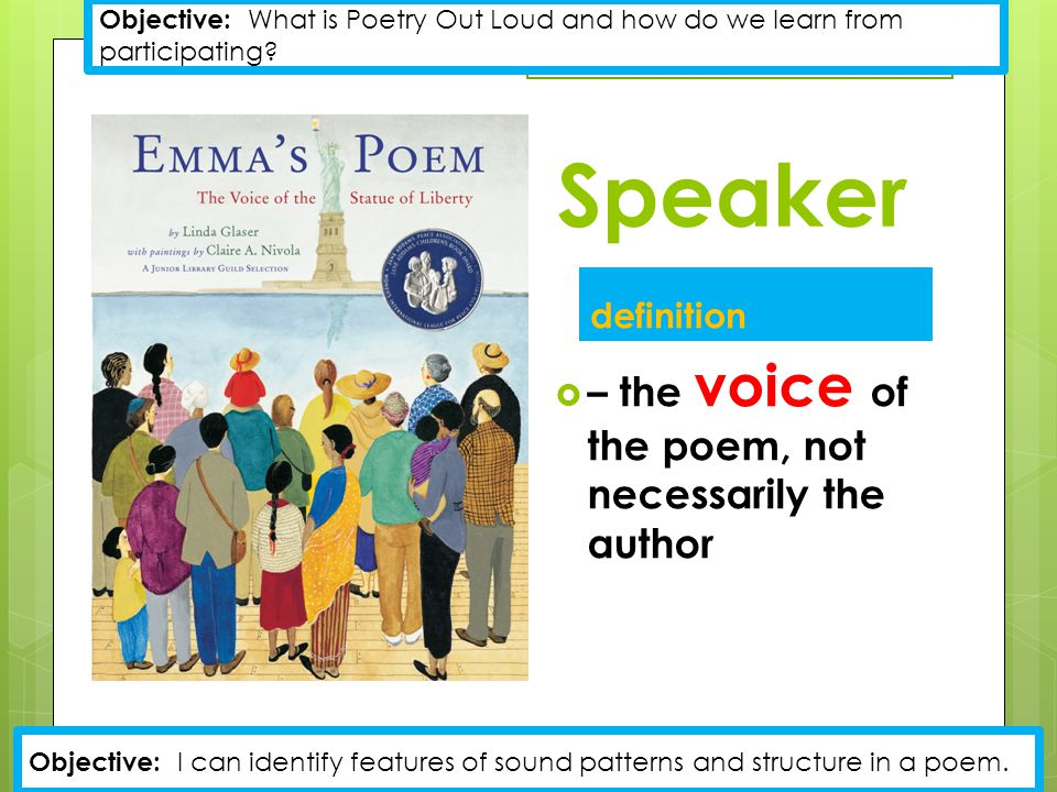 Speaker definition  – the voice of the poem, not necessarily the author Objective: What is Poetry Out Loud and how do we learn from participating.