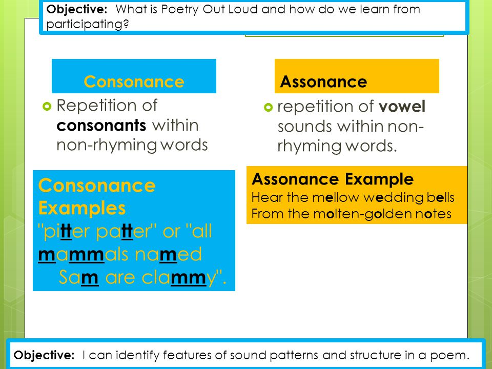 Consonance  Repetition of consonants within non-rhyming words Assonance  repetition of vowel sounds within non- rhyming words.