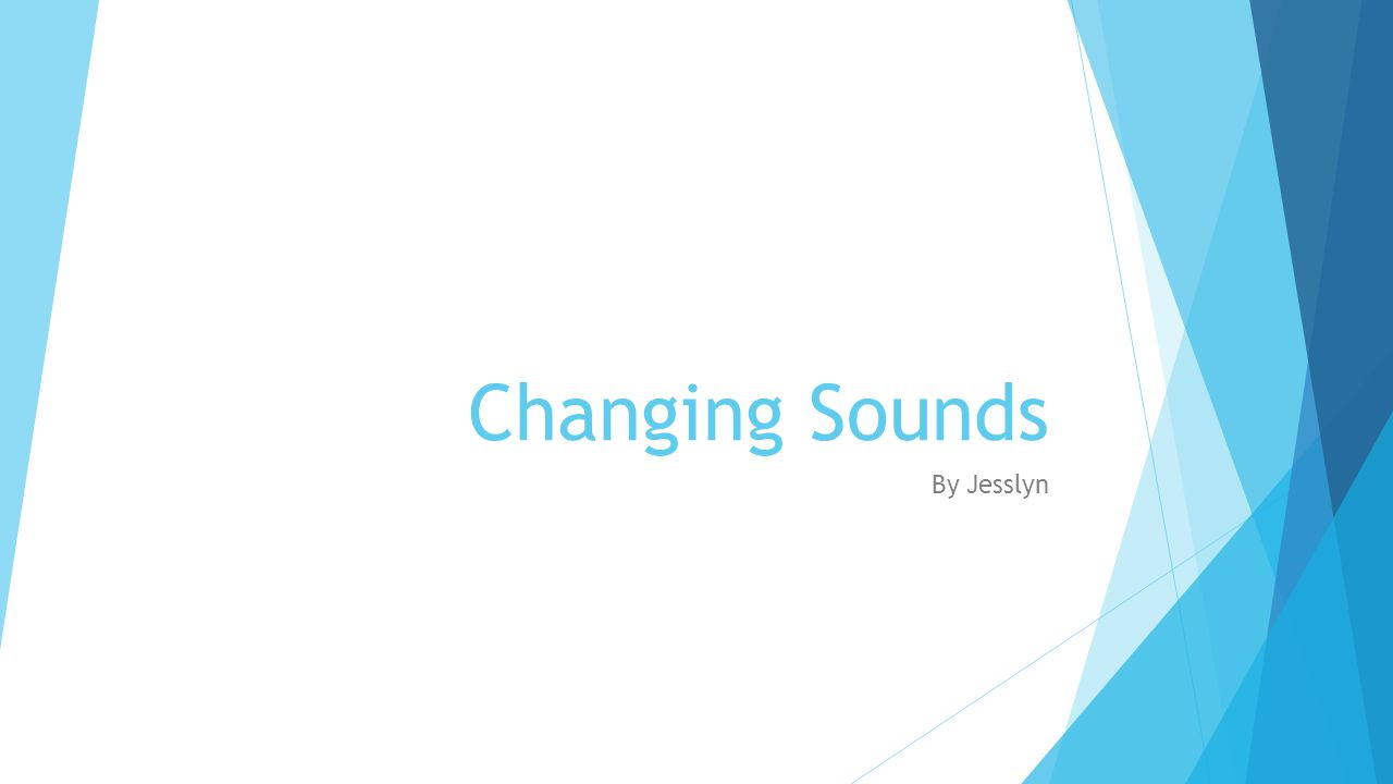 Changing Sounds By Jesslyn