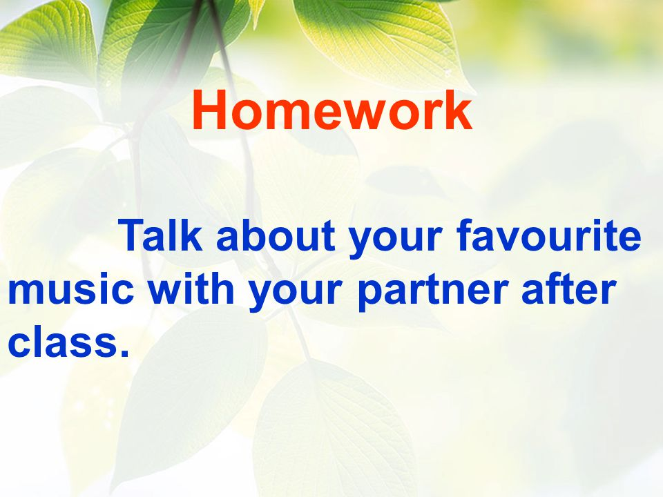 Homework Talk about your favourite music with your partner after class.