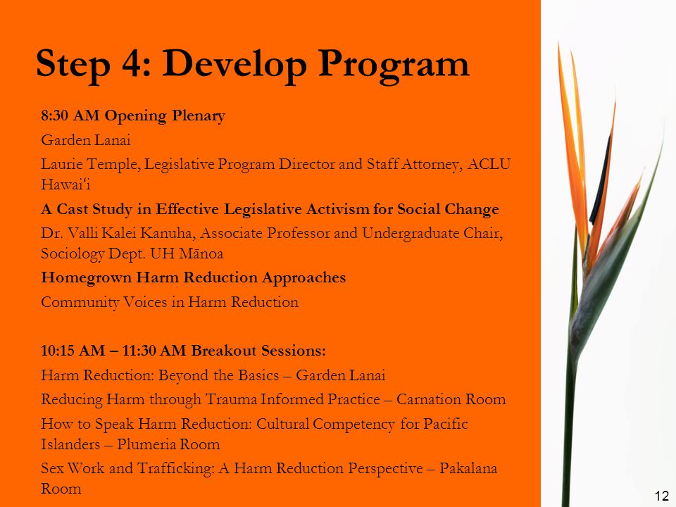 Step 4: Develop Program 12 8:30 AM Opening Plenary Garden Lanai Laurie Temple, Legislative Program Director and Staff Attorney, ACLU Hawai ʻ i A Cast Study in Effective Legislative Activism for Social Change Dr.