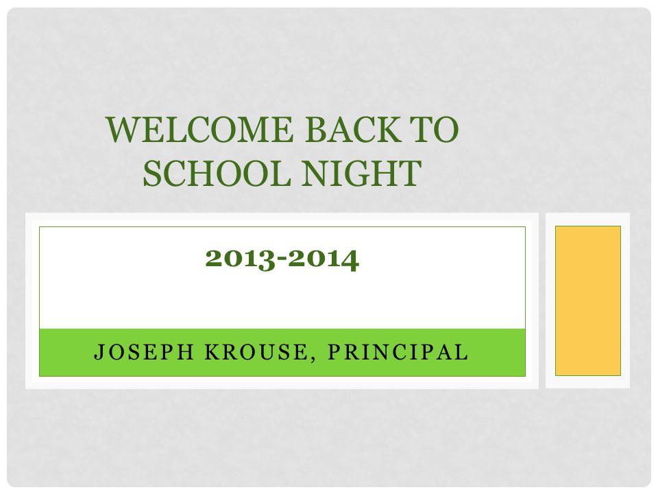 JOSEPH KROUSE, PRINCIPAL WELCOME BACK TO SCHOOL NIGHT 2013-2014