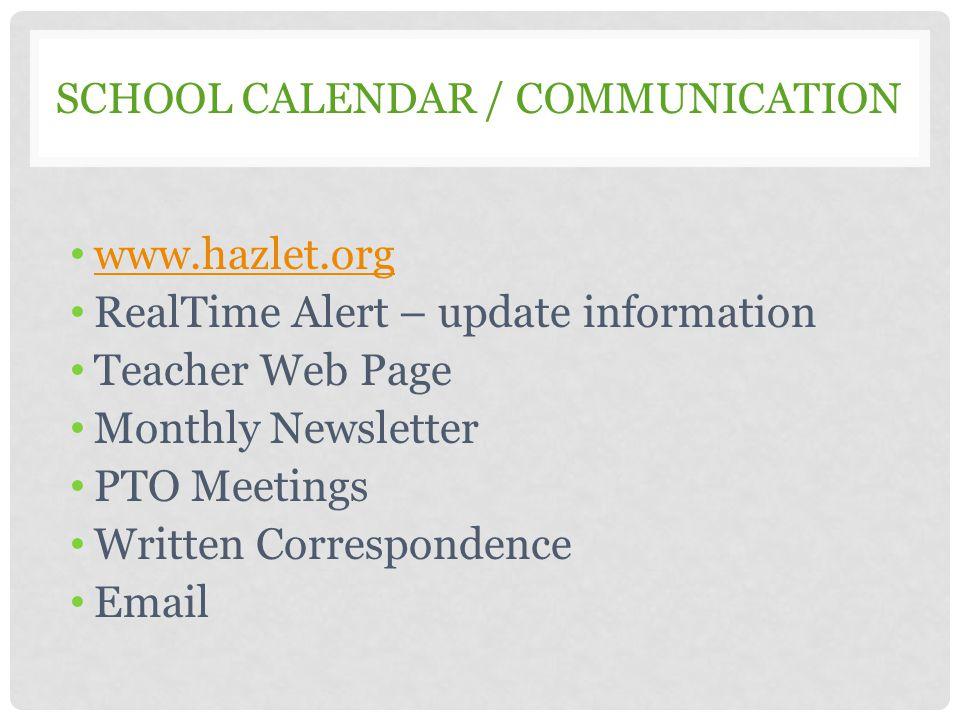 SCHOOL CALENDAR / COMMUNICATION www.hazlet.org RealTime Alert – update information Teacher Web Page Monthly Newsletter PTO Meetings Written Correspond