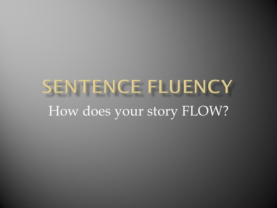 How does your story FLOW