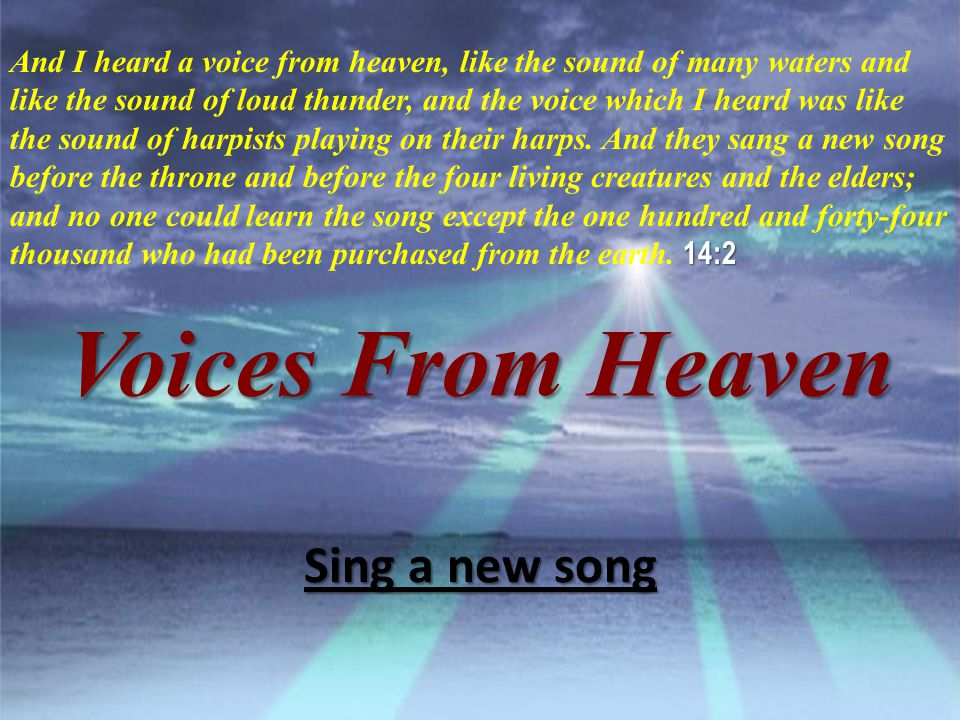 Voices From Heaven 14:2 And I heard a voice from heaven, like the sound of many waters and like the sound of loud thunder, and the voice which I heard