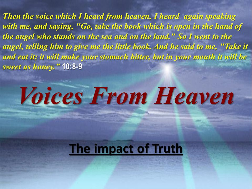 Voices From Heaven Then the voice which I heard from heaven, I heard again speaking with me, and saying,