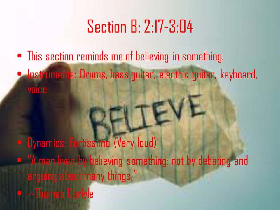 Section B: 2:17-3:04 This section reminds me of believing in something.