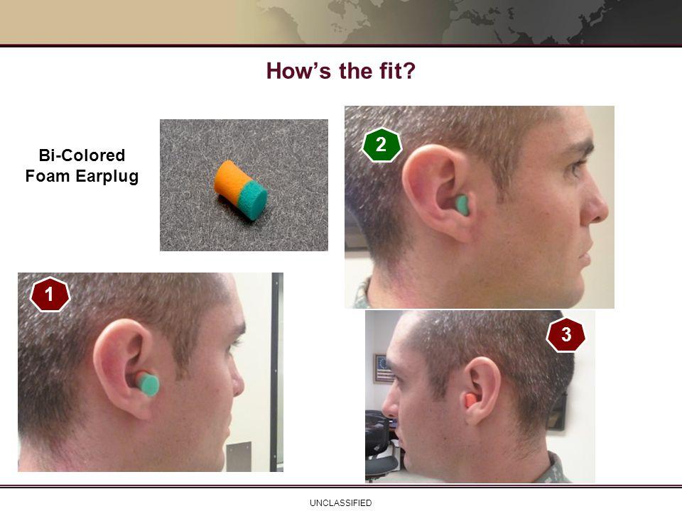 UNCLASSIFIED How's the fit? 1 2 3 Bi-Colored Foam Earplug
