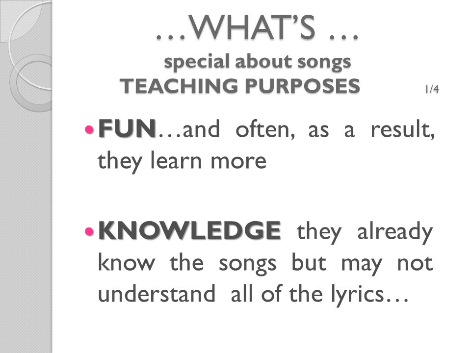 …WHAT'S … special about songs TEACHING PURPOSES 2/4 OPPORTUNITY TO USE THE COMPUTER OPPORTUNITY TO USE THE COMPUTER to look for the lyrics at home.