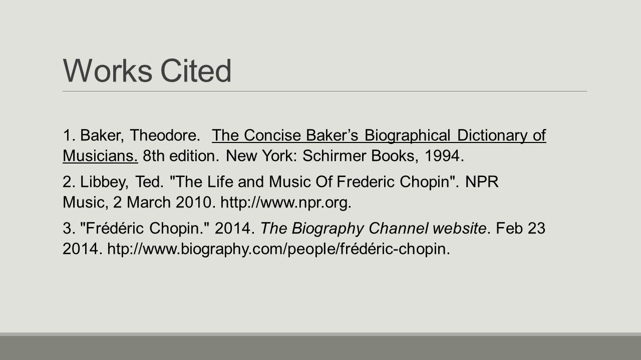 Works Cited 1. Baker, Theodore. The Concise Baker's Biographical Dictionary of Musicians. 8th edition. New York: Schirmer Books, 1994. 2. Libbey, Ted.