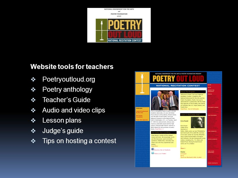 Website tools for teachers  Poetryoutloud.org  Poetry anthology  Teacher's Guide  Audio and video clips  Lesson plans  Judge's guide  Tips on hosting a contest