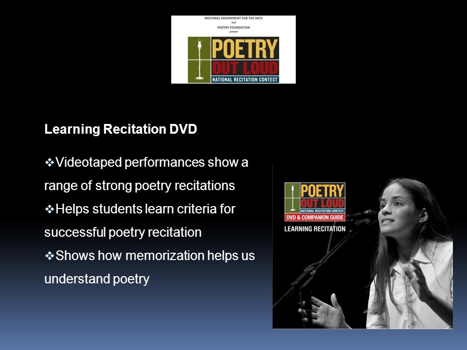 Learning Recitation DVD  Videotaped performances show a range of strong poetry recitations  Helps students learn criteria for successful poetry recitation  Shows how memorization helps us understand poetry