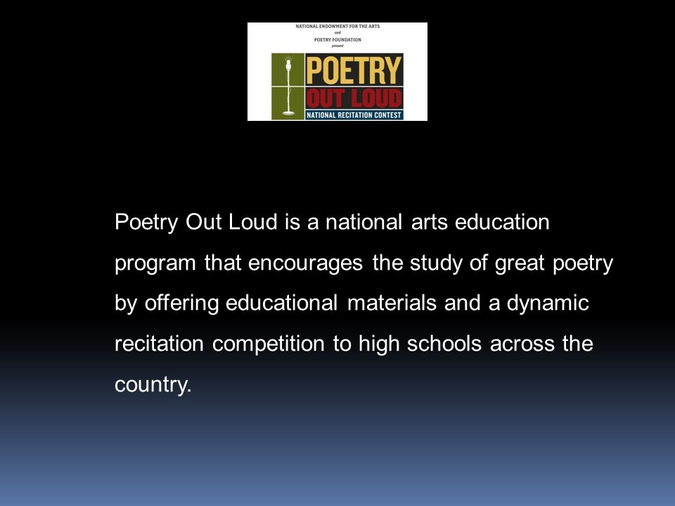 Poetry Out Loud is a national arts education program that encourages the study of great poetry by offering educational materials and a dynamic recitation competition to high schools across the country.