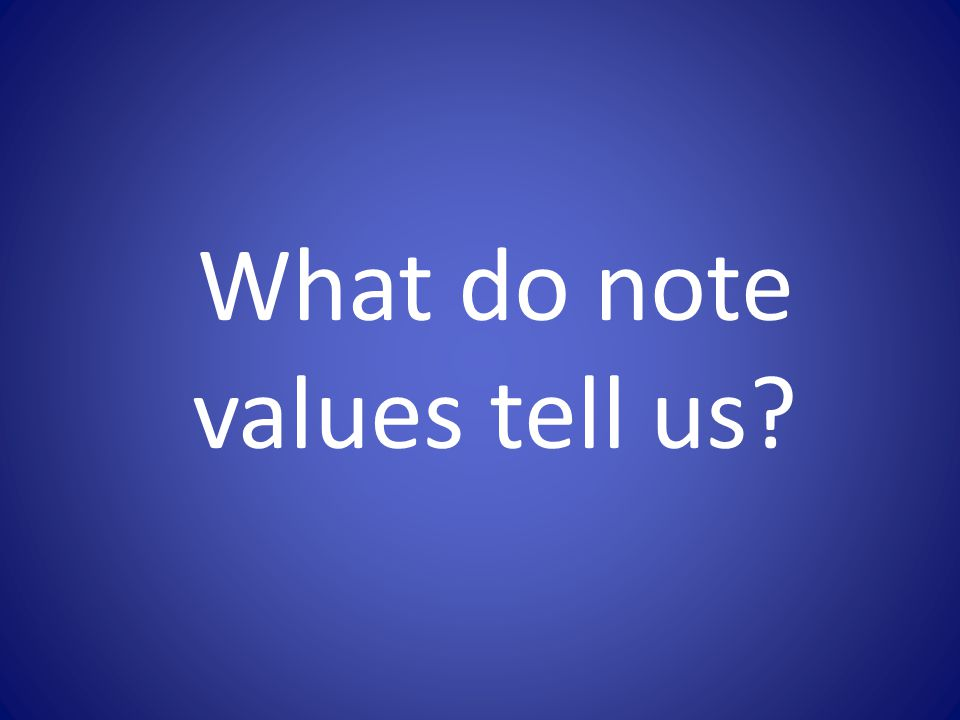 What do note values tell us?