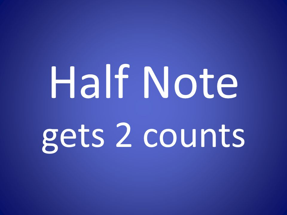 Half Note gets 2 counts