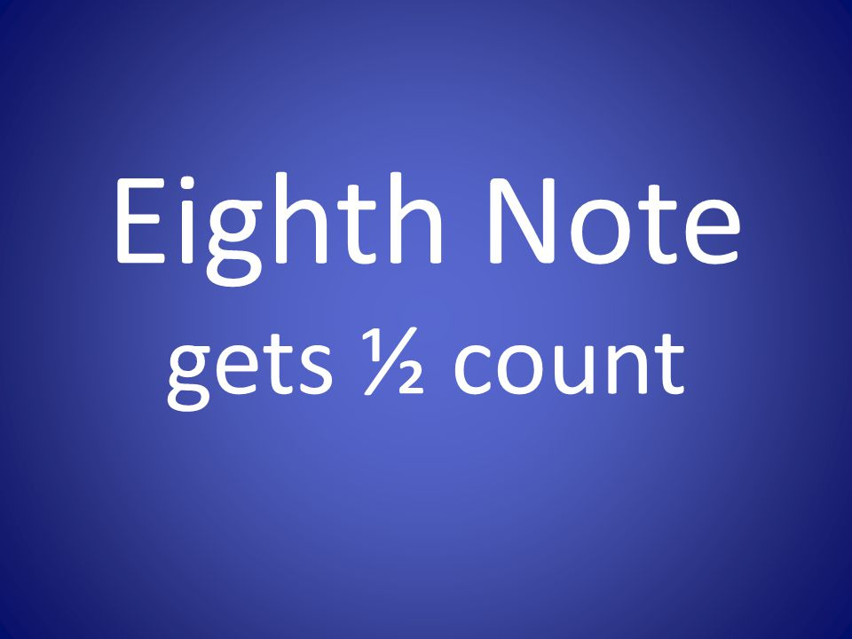 Eighth Note gets ½ count