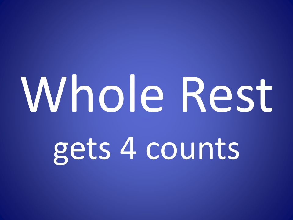 Whole Rest gets 4 counts
