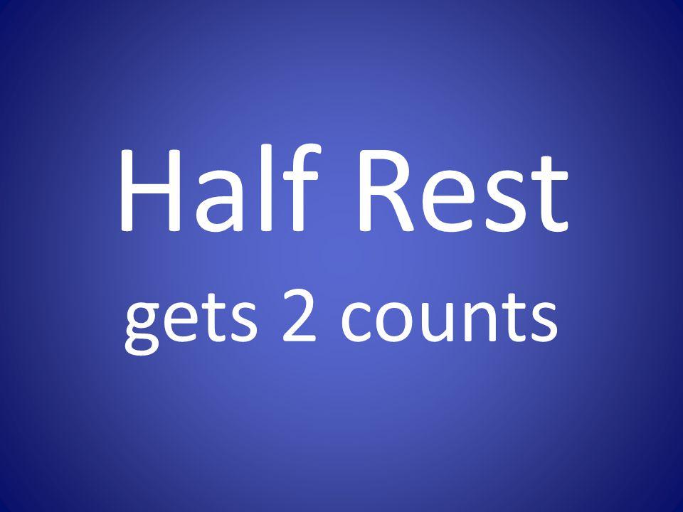 Half Rest gets 2 counts