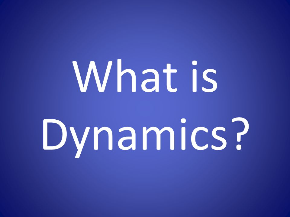 What is Dynamics?