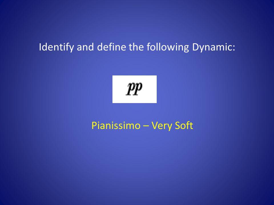 Pianissimo – Very Soft