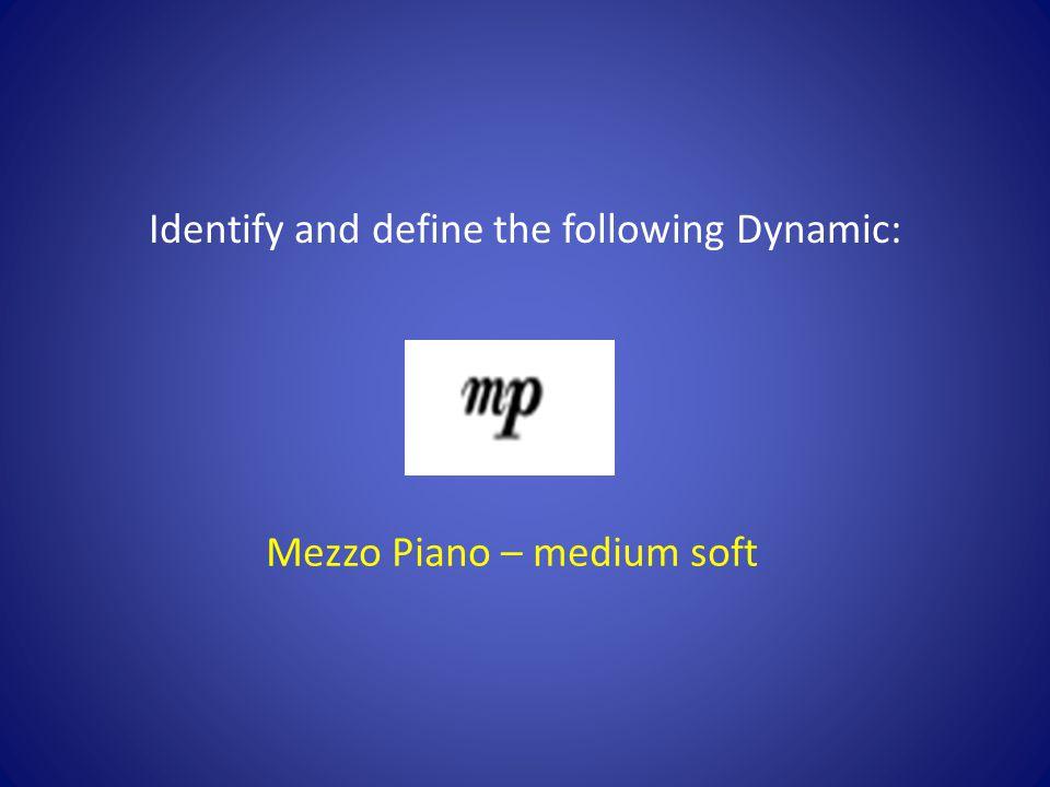 Mezzo Piano – medium soft