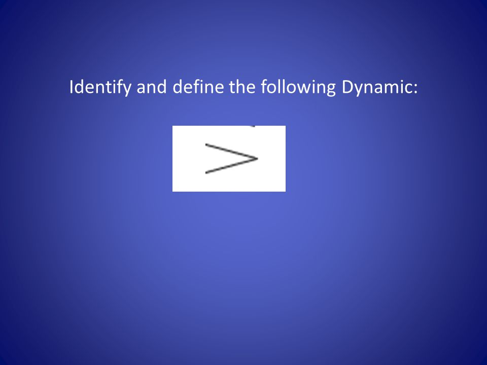 Identify and define the following Dynamic:
