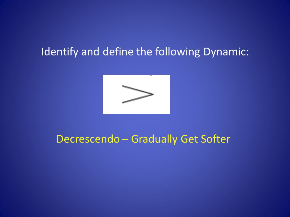 Decrescendo – Gradually Get Softer
