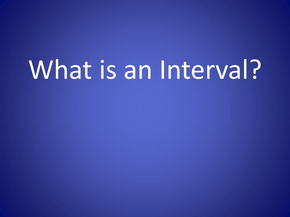What is an Interval