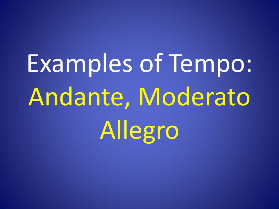 Examples of Tempo: Andante, Moderato Allegro