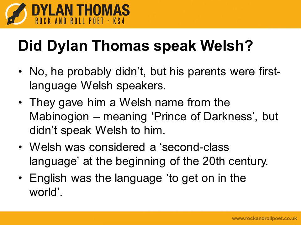 Did Dylan Thomas speak Welsh.