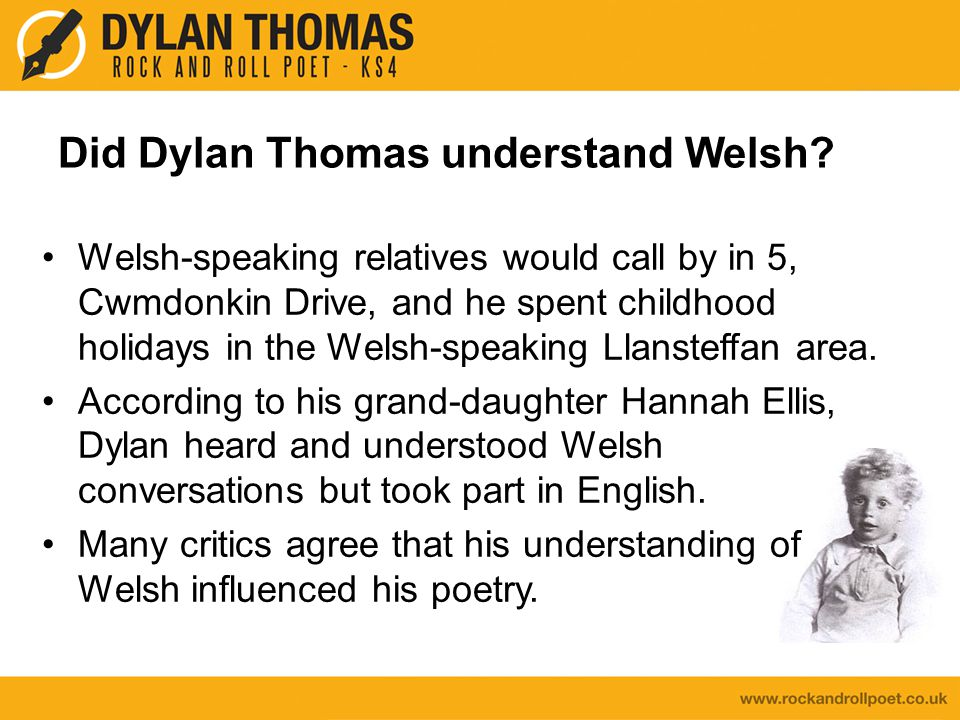 Dylan knew of Welsh poetry His father had an extensive library.
