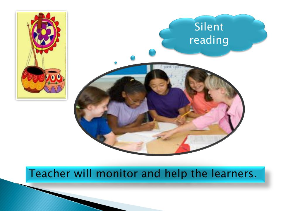 Teacher will monitor and help the learners. Silent reading