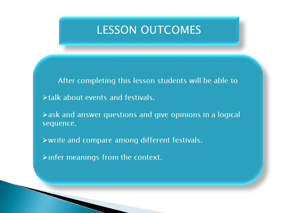 LESSON OUTCOMES After completing this lesson students will be able to  talk about events and festivals.