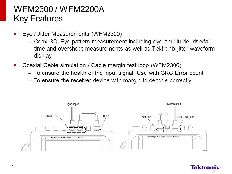 6 WFM2300 / WFM2200A Key Features  Eye / Jitter Measurements (WFM2300) –Coax SDI Eye pattern measurement including eye amplitude, rise/fall time and