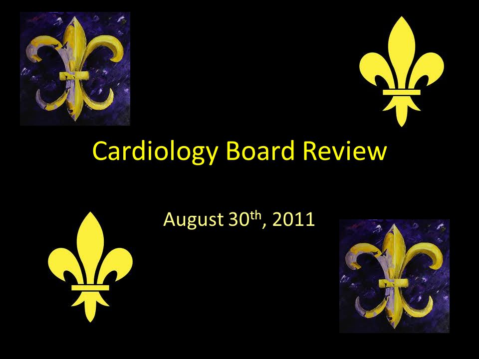 Cardiology Board Review August 30 th, 2011