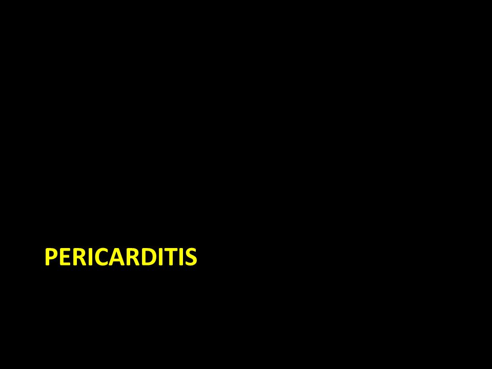 Pericarditis Inflammatory condition that can arise from a wide variety of causes: Infection Autoimmune Rheumatic fever Uremia Malignancy Reaction to a drug Post cardiac surgery Idiopathic (30%)