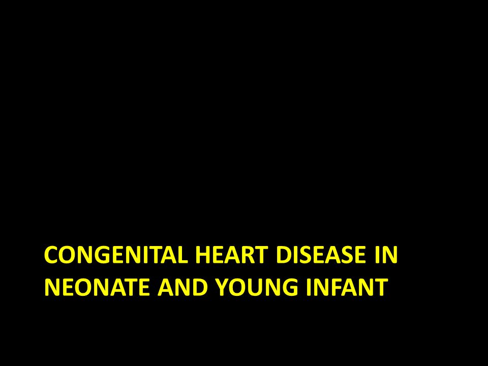 Clinical Presentations Recognize dysmorphic features as increased risk for CHD – Trisomy 21→ endocardial cushion defect – Trisomy 18→ VSD – Fetal alcohol syndrome→ ASD, VSD – 22q11 microdeltion→ interrupted aortic arch, Tetralogy of Fallot, truncus arteriosus, atrial or ventricular septal defects, vascular rings – 45 XO→ bicuspid aortic valve (16%), coarctation of aorta (11%)