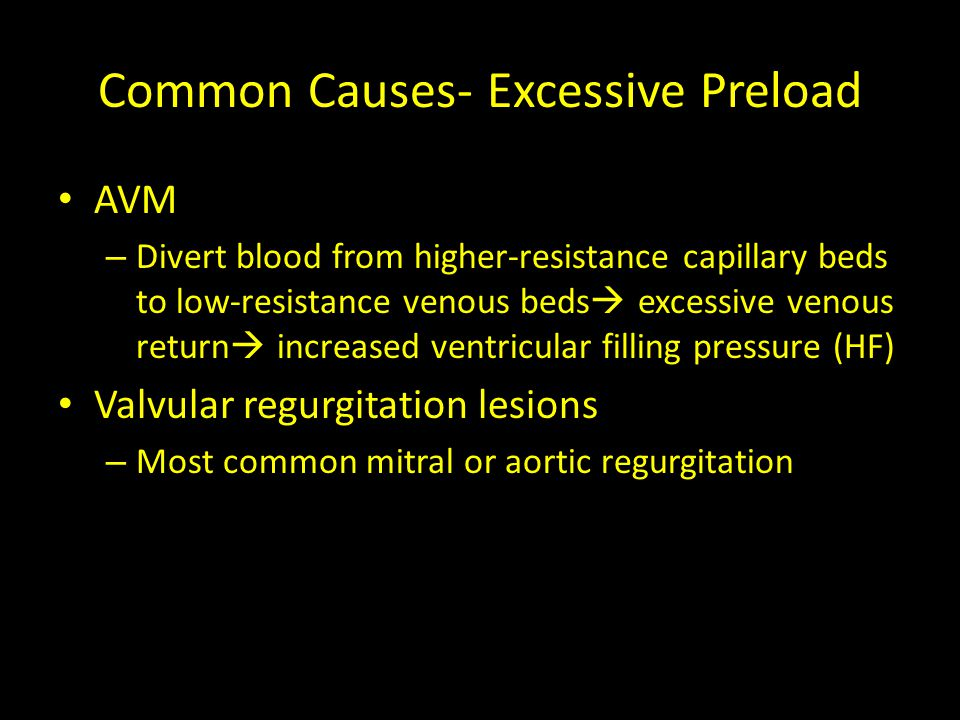 Common Causes- Excessive Preload AVM – Divert blood from higher-resistance capillary beds to low-resistance venous beds  excessive venous return  in