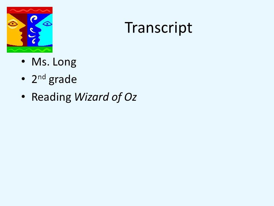 Transcript Ms. Long 2 nd grade Reading Wizard of Oz