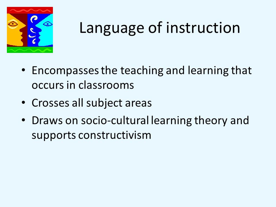 Language of instruction Encompasses the teaching and learning that occurs in classrooms Crosses all subject areas Draws on socio-cultural learning theory and supports constructivism