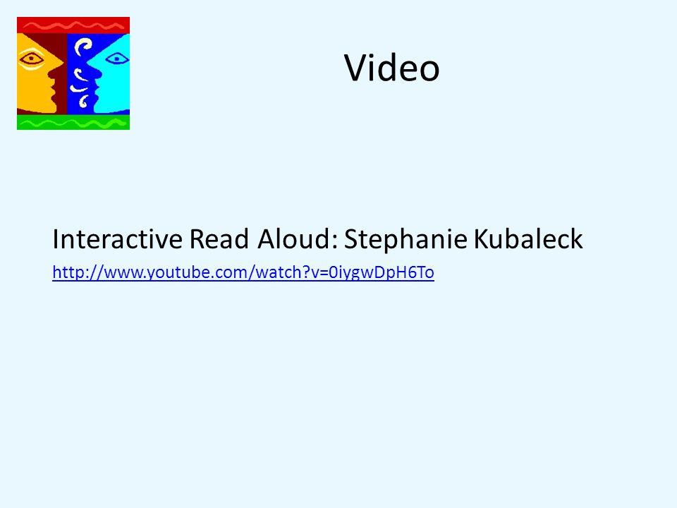 Video Interactive Read Aloud: Stephanie Kubaleck http://www.youtube.com/watch v=0iygwDpH6To