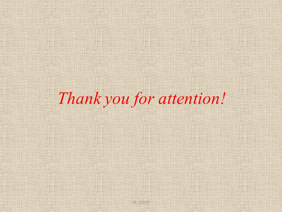 Thank you for attention! M. OGAY