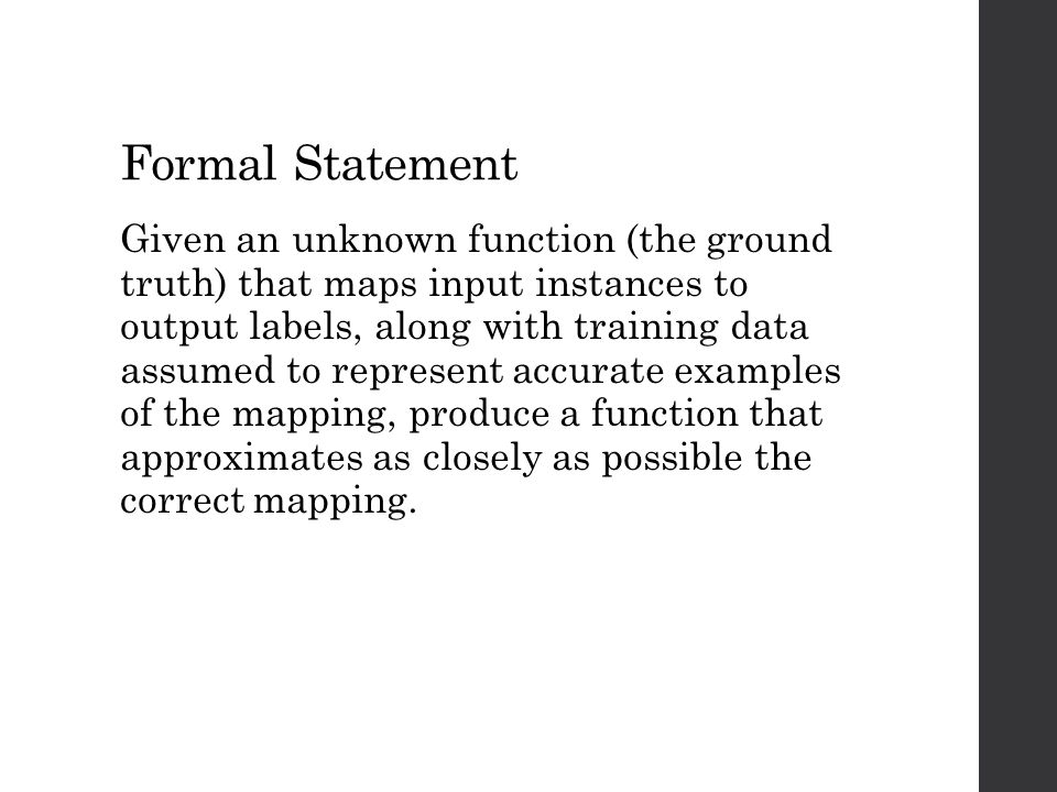 Formal Statement Given an unknown function (the ground truth) that maps input instances to output labels, along with training data assumed to represen