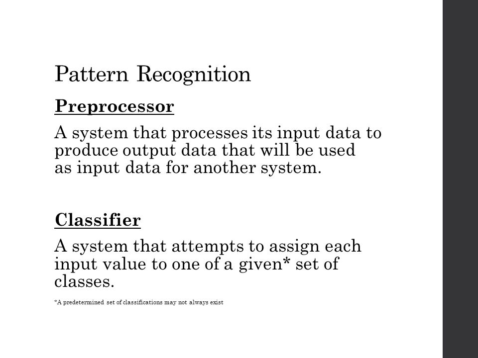Pattern Recognition Preprocessor A system that processes its input data to produce output data that will be used as input data for another system. Cla