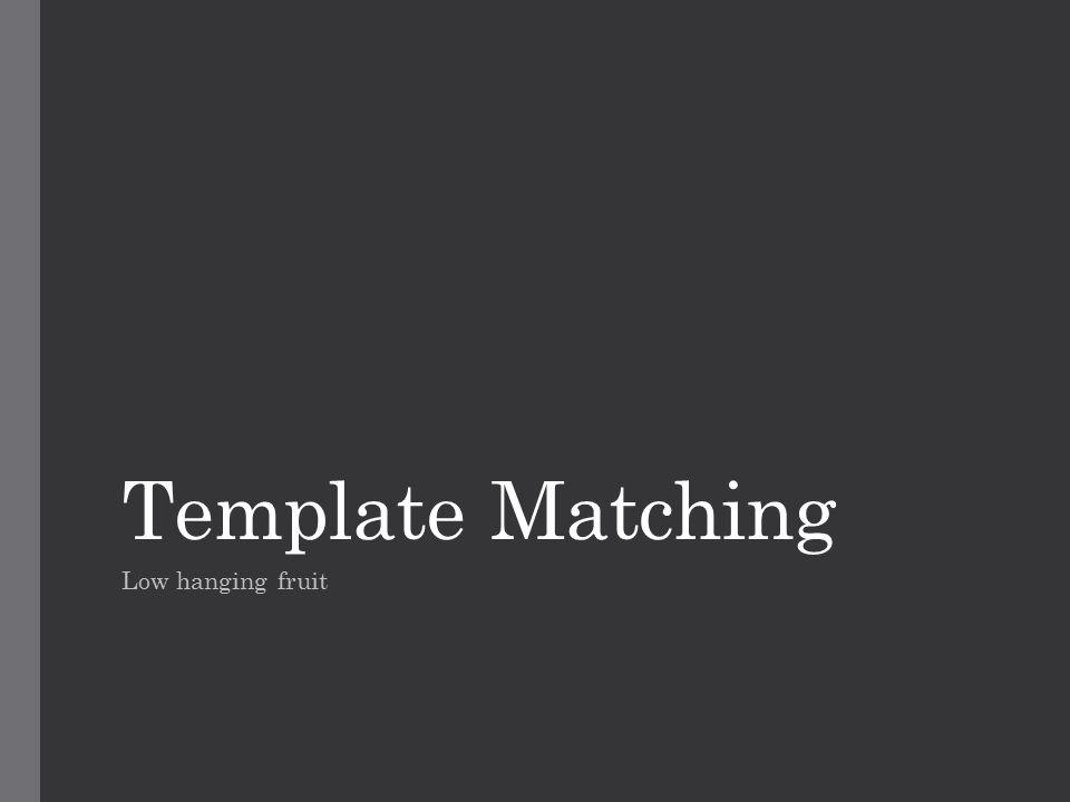 Template Matching Low hanging fruit