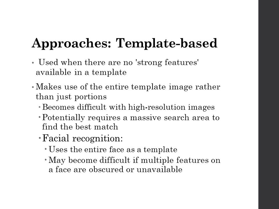 Approaches: Template-based Used when there are no 'strong features' available in a template Makes use of the entire template image rather than just po