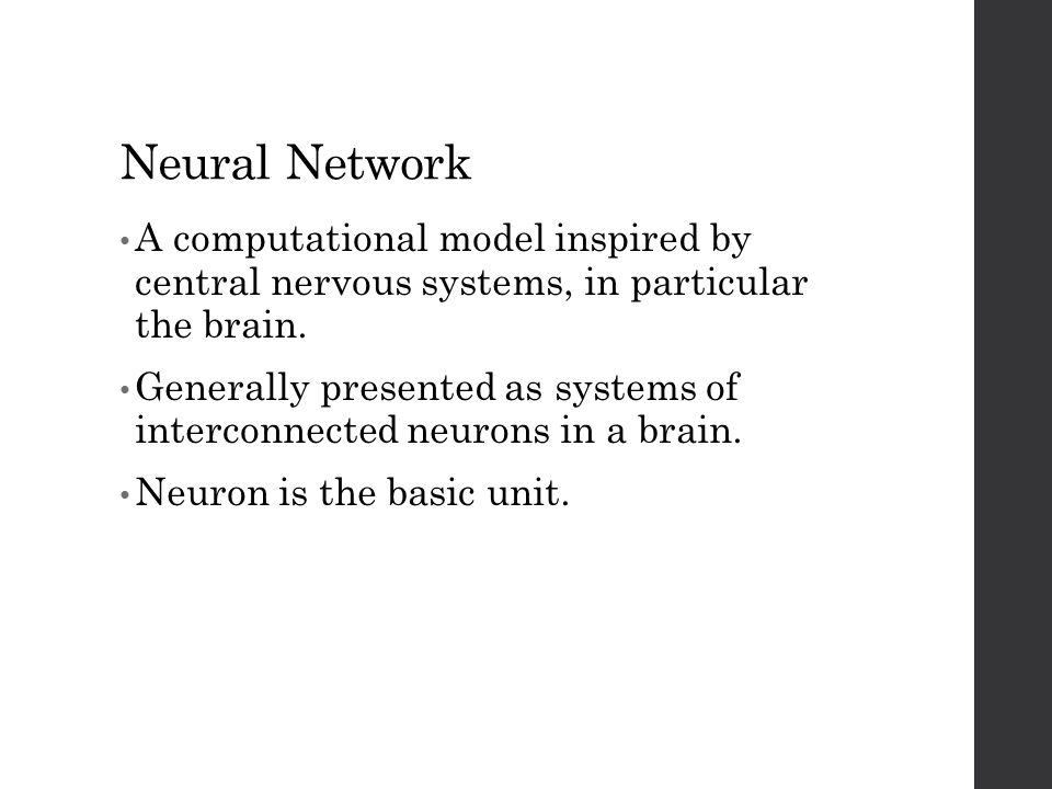 Neural Network A computational model inspired by central nervous systems, in particular the brain. Generally presented as systems of interconnected ne