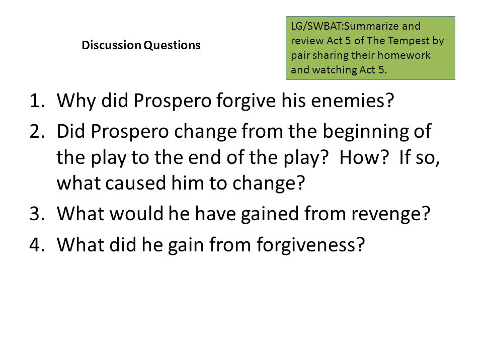Discussion Questions 1.Why did Prospero forgive his enemies.
