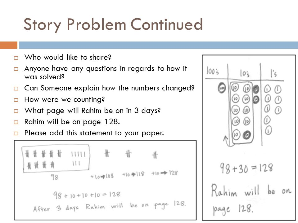 Story Problem Continued  Who would like to share?  Anyone have any questions in regards to how it was solved?  Can Someone explain how the numbers