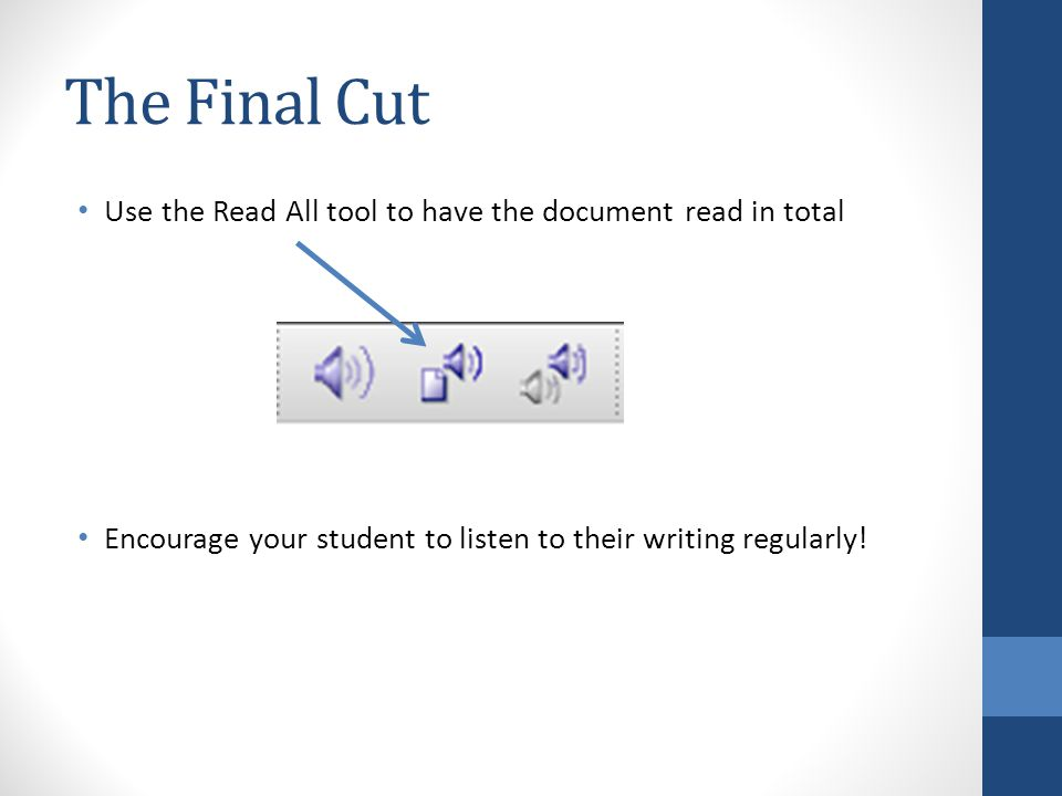 The Final Cut Use the Read All tool to have the document read in total Encourage your student to listen to their writing regularly!